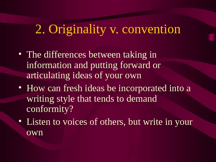 2. Originality v. convention • The differences between taking in information and putting forward or articulating