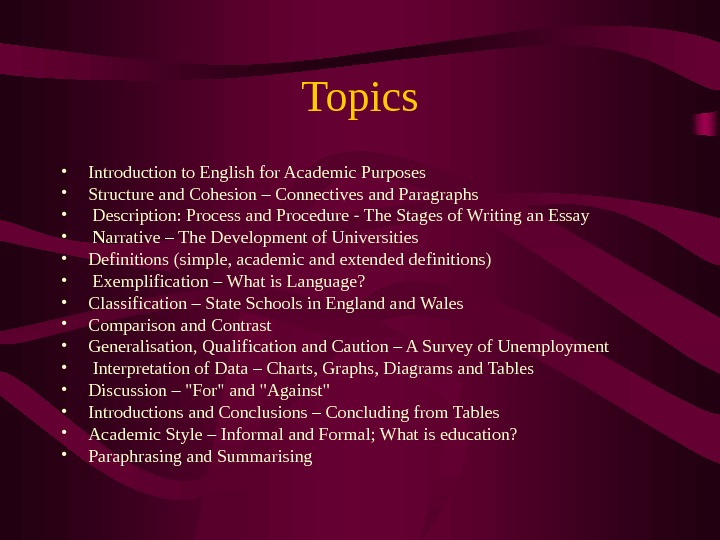 Topics • Introduction to English for Academic Purposes • Structure and Cohesion – Connectives and Paragraphs