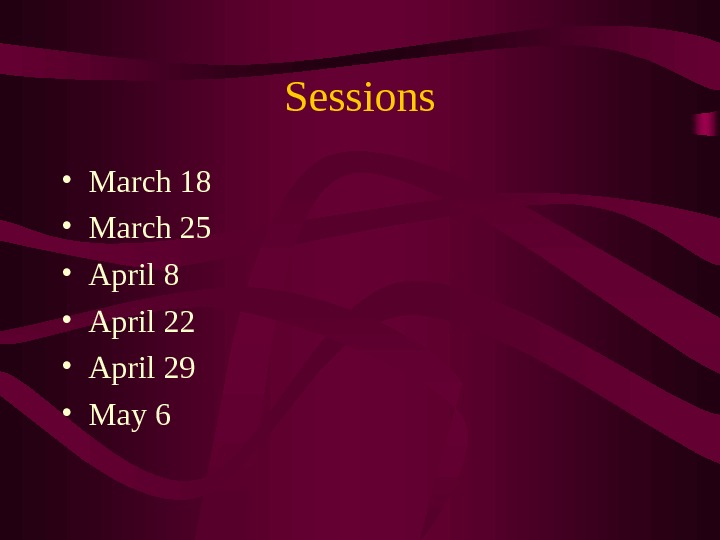 Sessions • March 18 • March 25 • April 8 • April 22 • April 29