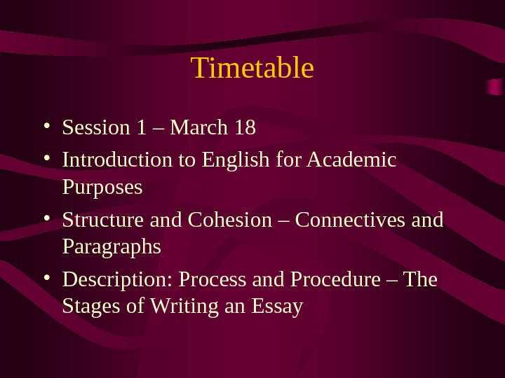 Timetable • Session 1 – March 18 • Introduction to English for Academic Purposes • Structure