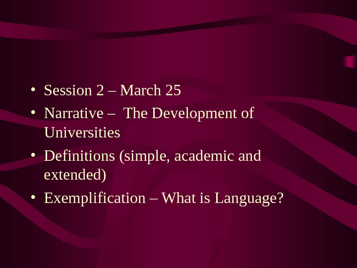• Session 2 – March 25 • Narrative – The Development of Universities • Definitions