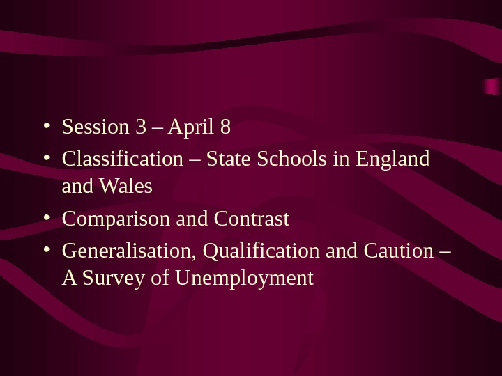 • Session 3 – April 8 • Classification – State Schools in England Wales •