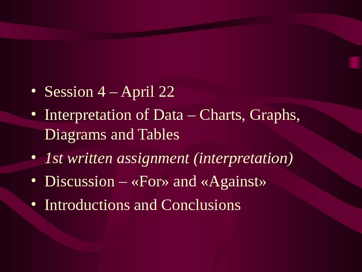 • Session 4 – April 22 • Interpretation of Data – Charts, Graphs,  Diagrams