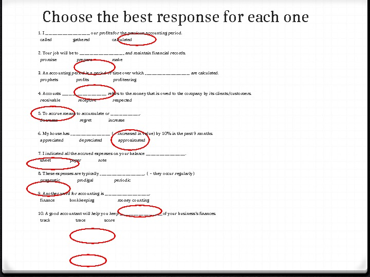 Choose the best response for each one  1. I _____________ our profits for the previous
