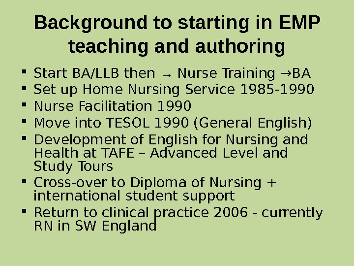 Background to starting in EMP teaching and authoring Start BA/LLB then → Nurse Training →BA Set