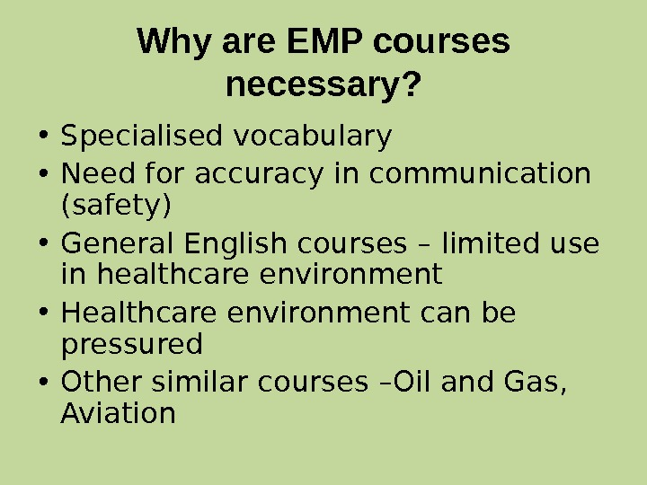 Why are EMP courses necessary?  • Specialised vocabulary  • Need for accuracy in communication
