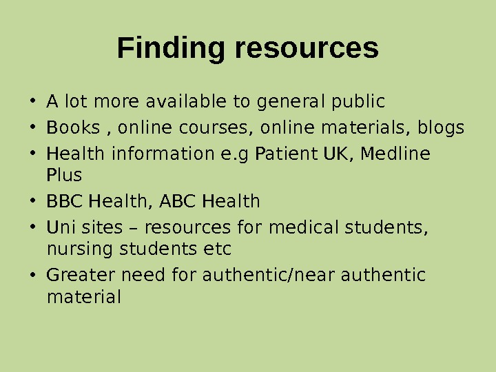 Finding resources • A lot more available to general public • Books , online courses, online
