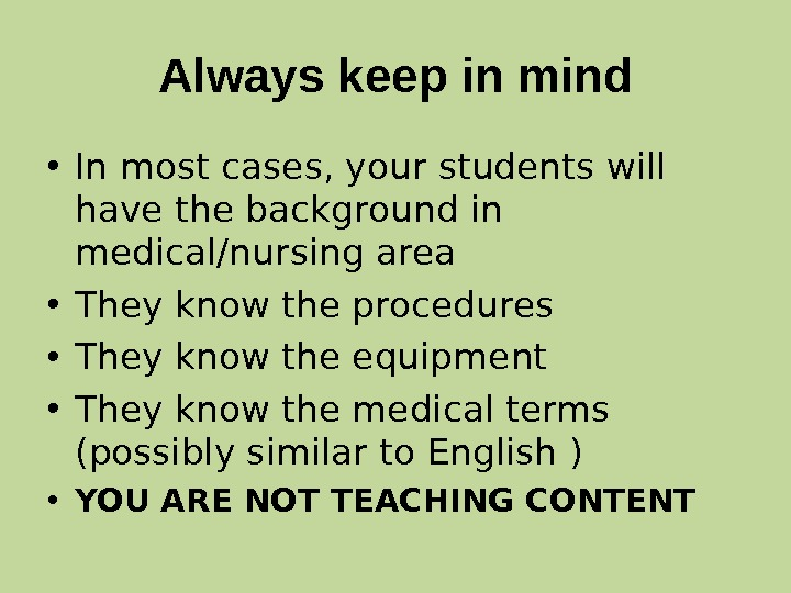 Always keep in mind • In most cases, your students will have the background in medical/nursing