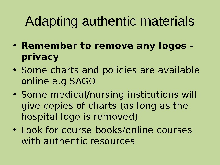 Adapting authentic materials • Remember to remove any logos - privacy • Some charts and policies