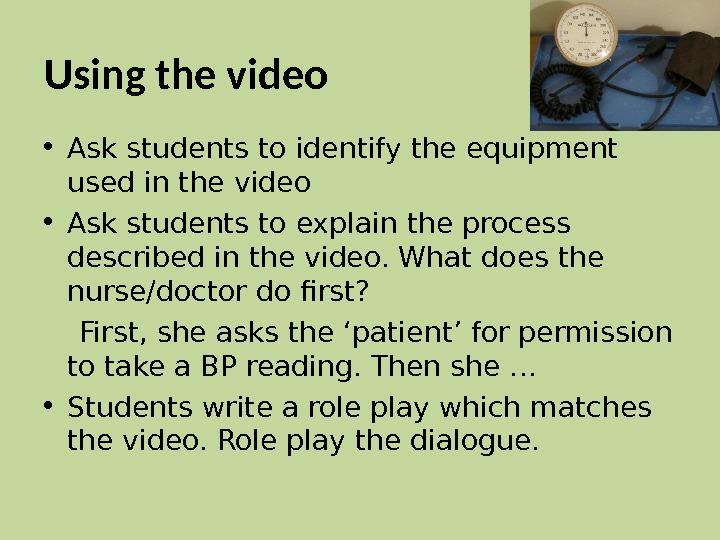 Using the video • Ask students to identify the equipment used in the video • Ask