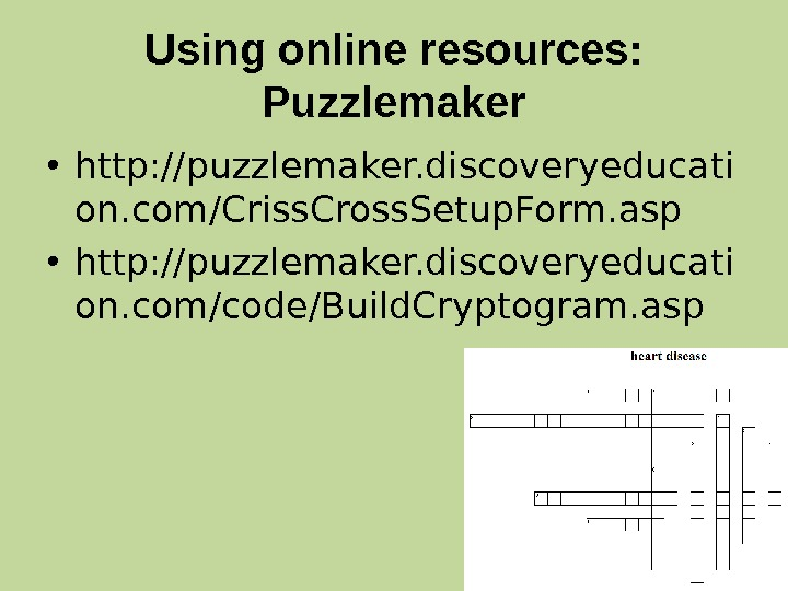 Using online resources:  Puzzlemaker • http: //puzzlemaker. discoveryeducati on. com/Criss. Cross. Setup. Form. asp •