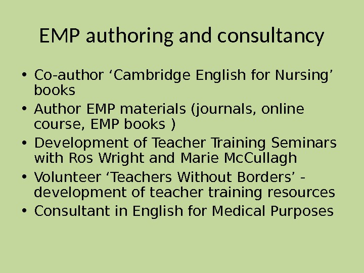 EMP authoring and consultancy • Co-author 'Cambridge English for Nursing' books • Author EMP materials (journals,