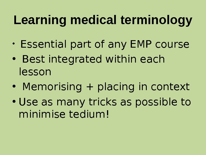 Learning medical terminology •  Essential part of any EMP course •  Best integrated within