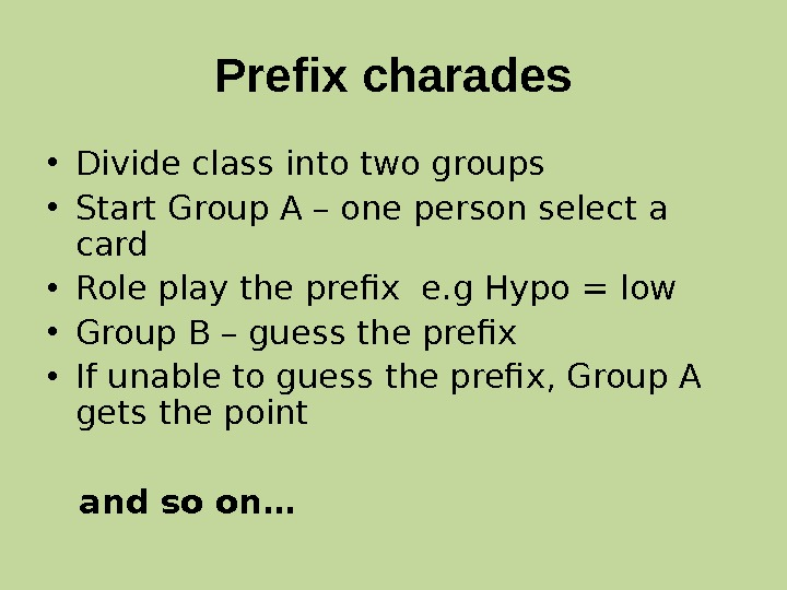 Prefix charades • Divide class into two groups • Start Group A – one person select