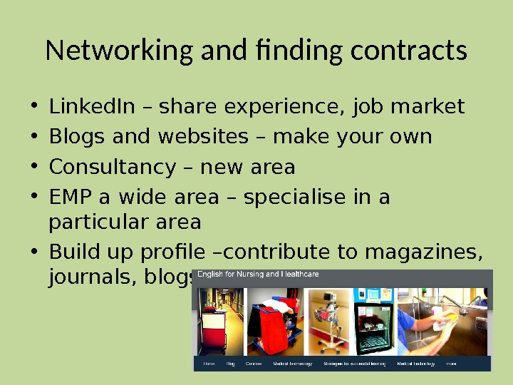 Networking and finding contracts • Linked. In – share experience, job market • Blogs and websites