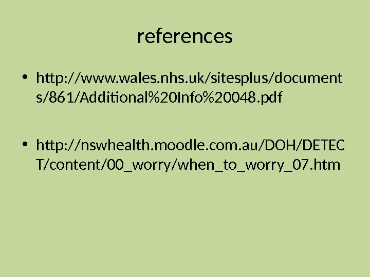 references • http: //www. wales. nhs. uk/sitesplus/document s/861/Additional20 Info20048. pdf • http: //nswhealth. moodle. com. au/DOH/DETEC