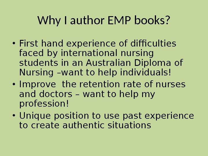 Why I author EMP books?  • First hand experience of difficulties faced by international nursing