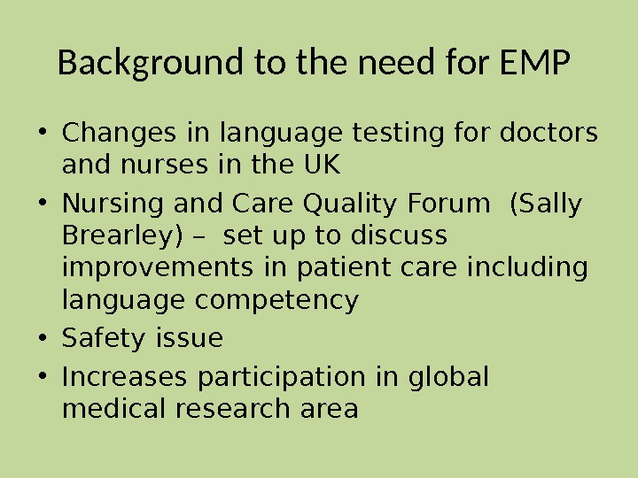 Background to the need for EMP  • Changes in language testing for doctors and nurses
