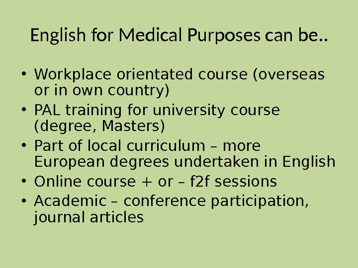 English for Medical Purposes can be. .  • Workplace orientated course (overseas or in own