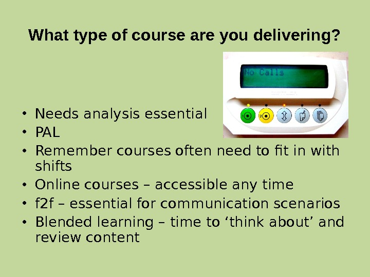 What type of course are you delivering?  • Needs analysis essential • PAL  •