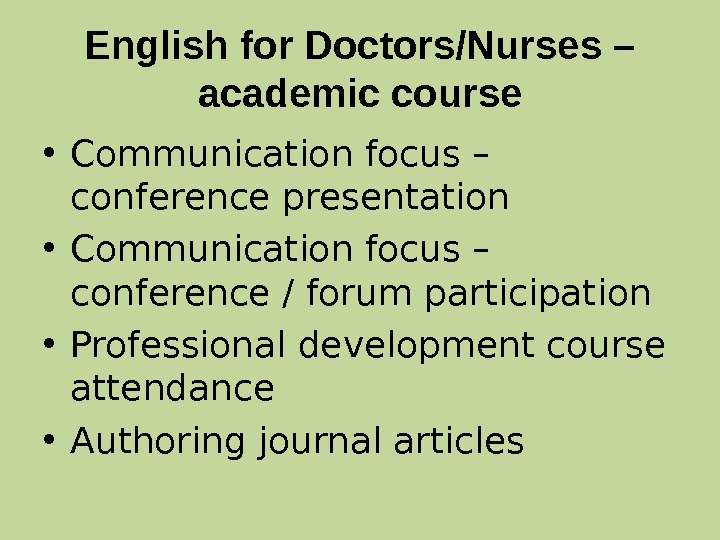 English for Doctors/Nurses – academic course • Communication focus – conference presentation • Communication focus –
