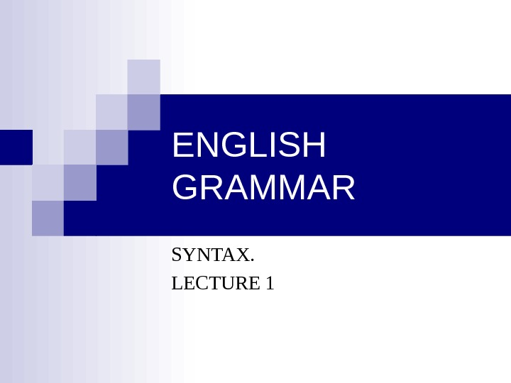 ENGLISH GRAMMAR SYNTAX.  LECTURE 1