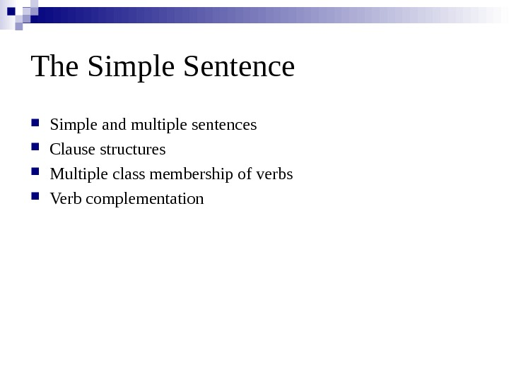 The Simple Sentence Simple and multiple sentences Clause structures Multiple class membership of verbs Verb complementation