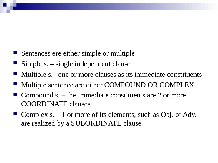 Sentences ere either simple or multiple Simple s. – single independent clause Multiple s. –one