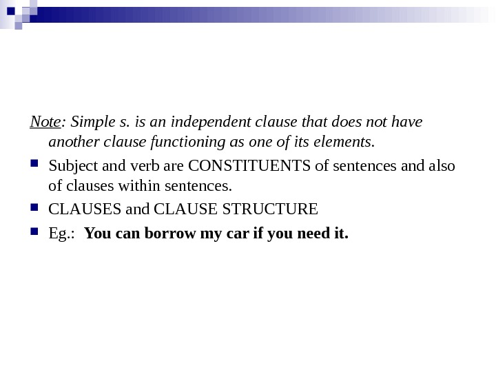 Note : Simple s. is an independent clause that does not have  another clause functioning