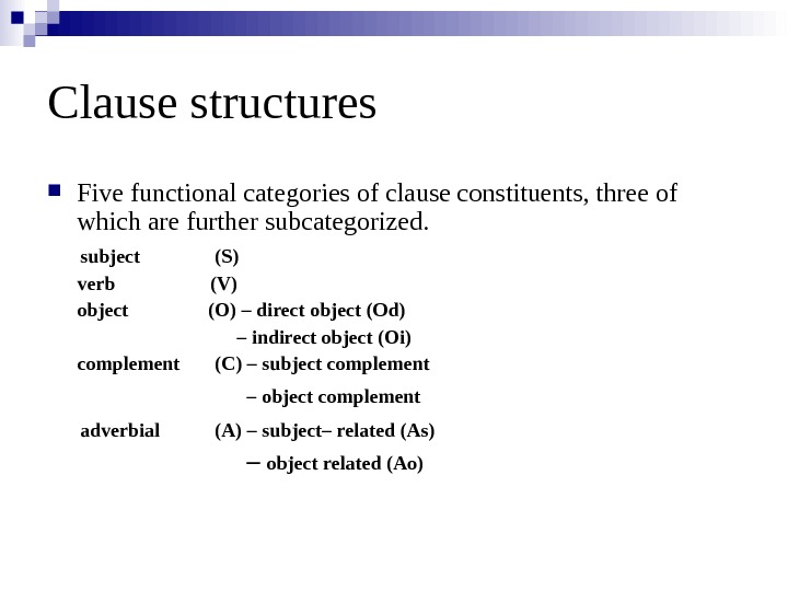 Clause structures Five functional categories of clause constituents, three of which are further subcategorized.  subject