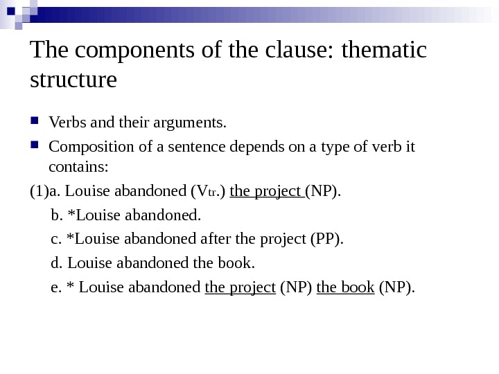 The components of the clause:  thematic structure Verbs and their arguments.  Composition
