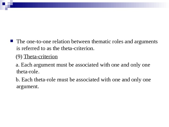 The one-to-one relation between thematic roles and arguments is referred to as theta-criterion.