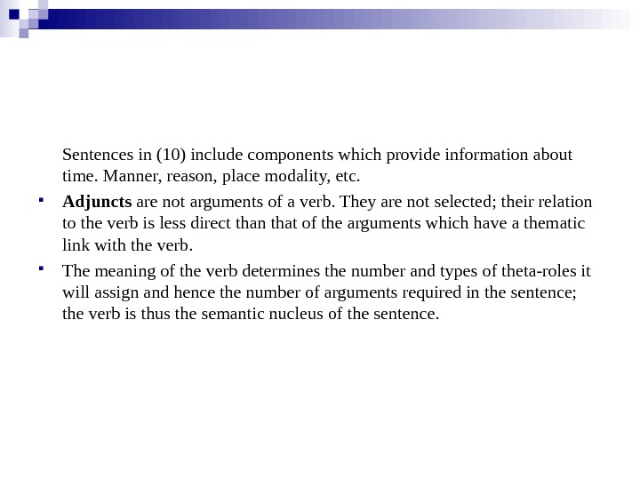 Sentences in (10) include components which provide information about time. Manner, reason, place modality,