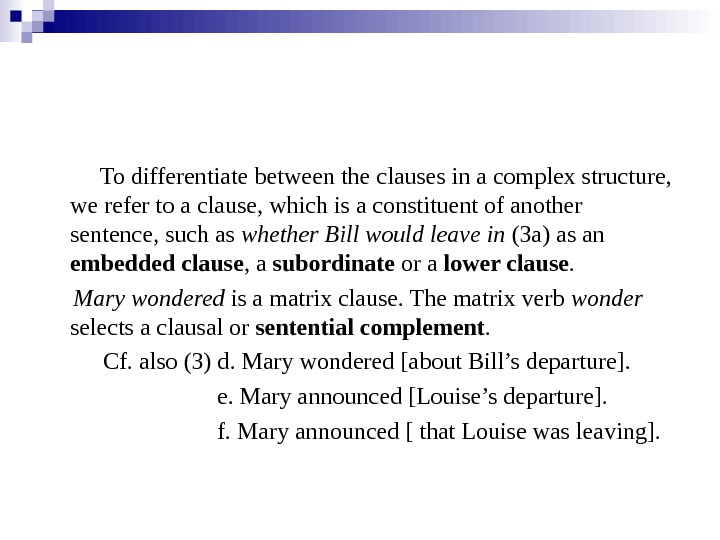 To differentiate between the clauses in a complex structure,  we refer to