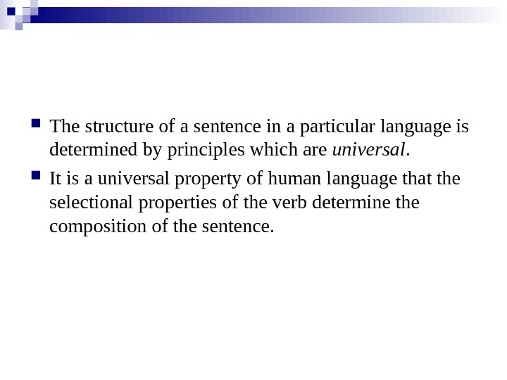The structure of a sentence in a particular language is determined by principles which