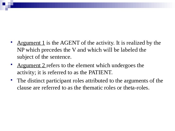 Argument 1 is the AGENT of the activity. It is realized by the NP