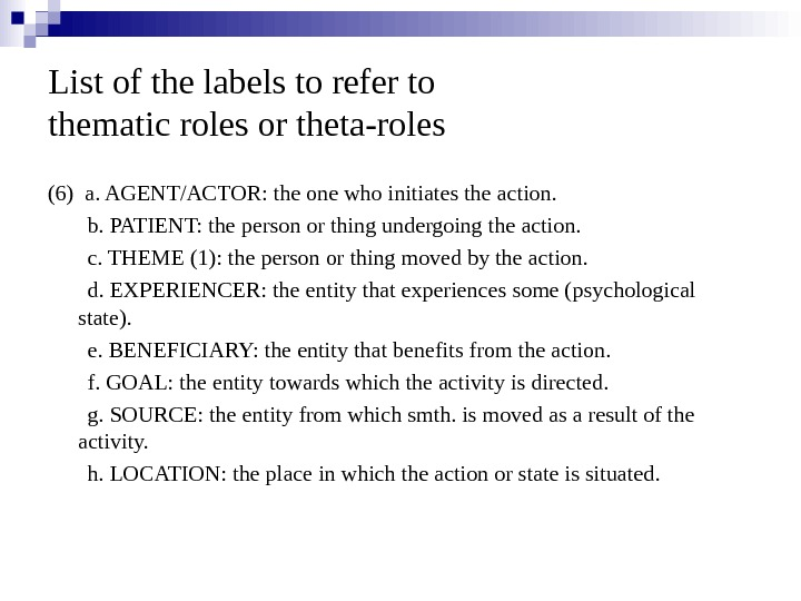List of the labels to refer to thematic roles or theta-roles (6) a. AGENT/ACTOR: