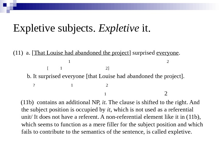 Expletive subjects.  Expletive it. (11) a. [ That Louise had abandoned the project ] surprised
