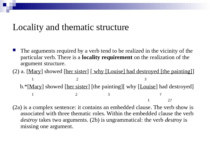 Locality and thematic structure The arguments required by a verb tend to be realized in the