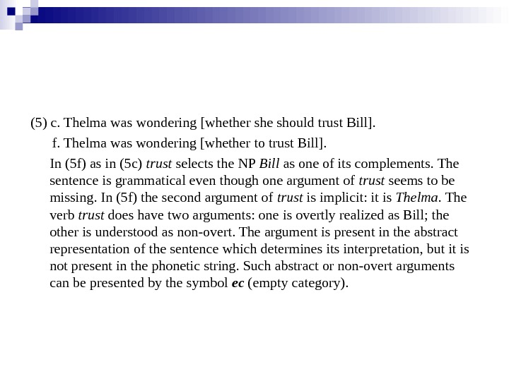 (5) c. Thelma was wondering [whether she should trust Bill].   f. Thelma was wondering