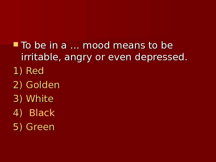 To be in a … … mood means to be irritable, angry or even