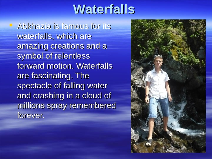 WW aterfalls Abkhazia is famous for its waterfalls, which are amazing creations and a symbol of