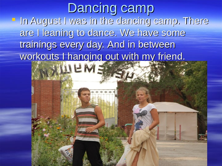 Dancing camp In August I was in the dancing camp. There are I leaning to dance.