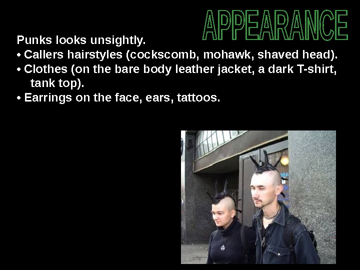 Punks looks unsightly.  •  Callers hairstyles (cockscomb, mohawk, shaved head).  •  Clothes