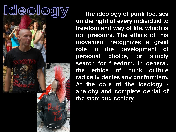 The ideology of punk focuses on the right of every individual to freedom and way of
