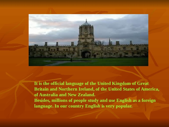 It is the official language of the United Kingdom of Great Britain and Northern