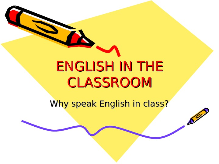 ENGLISH IN THE CLASSROOM Why speak English in class?