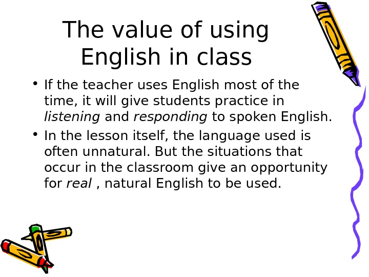 The value of using English in class • If the teacher uses English most of the