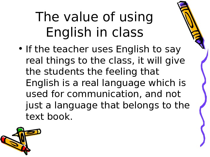 The value of using English in class • If the teacher uses English to say real