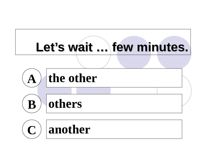 Let's wait … few minutes. A the other B others C another